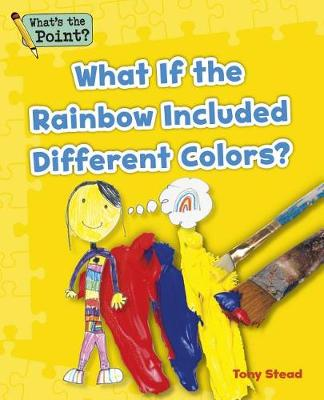 What If the Rainbow Included Different Colors? - What's the Point? Reading and Writing Expository Text (Paperback)