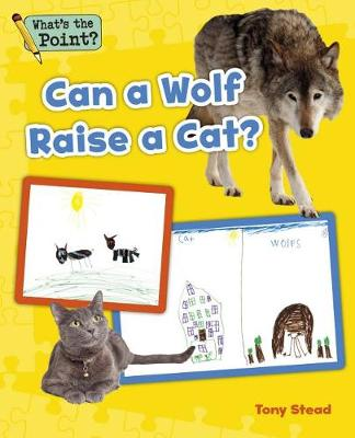 Can a Wolf Raise a Cat? - What's the Point? Reading and Writing Expository Text (Paperback)