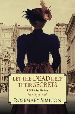 Let the Dead Keep Their Secrets - A Gilded Age Mystery (Hardback)