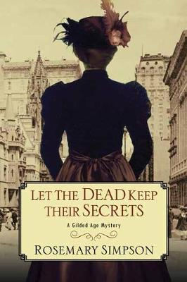 Let the Dead Keep Their Secrets - A Gilded Age Mystery (Paperback)