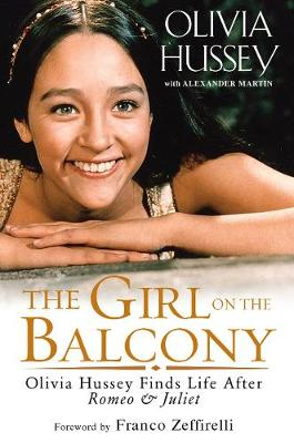 Girl on the Balcony: Olivia Hussey Finds Life after Romeo and Juliet (Hardback)