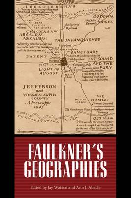 Faulkner's Geographies - Faulkner and Yoknapatawpha Series (Hardback)