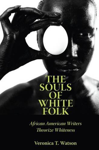 The Souls of White Folk: African American Writers Theorize Whiteness - Margaret Walker Alexander Series in African American Studies (Paperback)