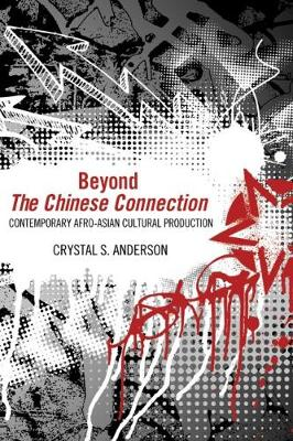 Beyond The Chinese Connection: Contemporary Afro-Asian Cultural Production (Paperback)