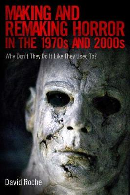 Making and Remaking Horror in the 1970s and 2000s: Why Don't They Do It Like They Used To? (Paperback)