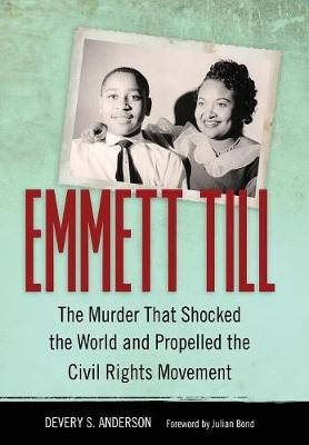 Emmett Till: The Murder That Shocked the World and Propelled the Civil Rights Movement - Race, Rhetoric, and Media Series (Hardback)