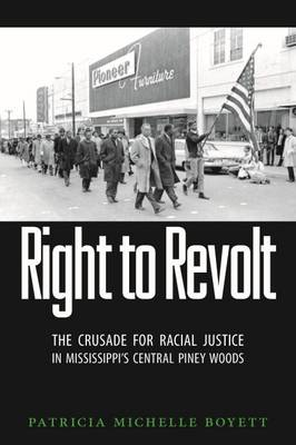 Right to Revolt: The Crusade for Racial Justice in Mississippi's Central Piney Woods (Hardback)