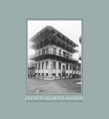 French Quarter Manual: An Architectural Guide to New Orleans's Vieux Carre (Paperback)