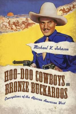 Hoo-Doo Cowboys and Bronze Buckaroos: Conceptions of the African American West - Margaret Walker Alexander Series in African American Studies (Paperback)