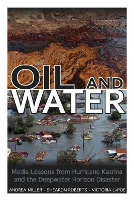 Oil and Water: Media Lessons from Hurricane Katrina and the Deepwater Horizon Disaster (Paperback)