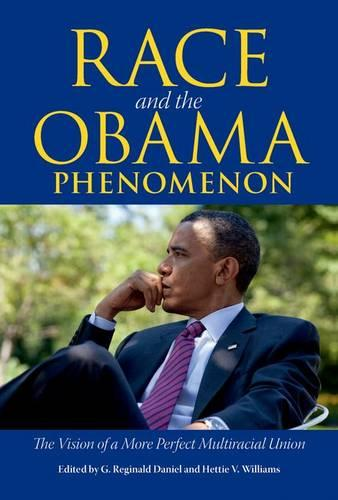 Race and the Obama Phenomenon: The Vision of a More Perfect Multiracial Union (Paperback)