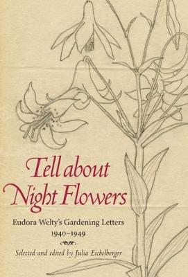 Tell about Night Flowers: Eudora Welty's Gardening Letters, 1940-1949 (Paperback)