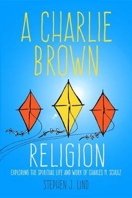 A Charlie Brown Religion: Exploring the Spiritual Life and Work of Charles M. Schulz - Great Comics Artists Series (Hardback)