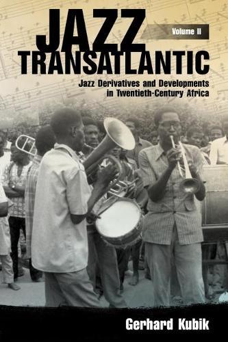 Jazz Transatlantic, Volume II: Jazz Derivatives and Developments in Twentieth-Century Africa - American Made Music Series (Hardback)
