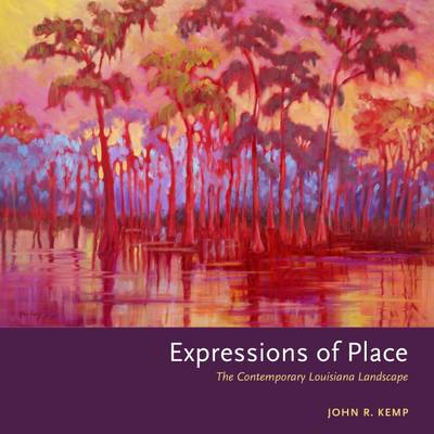 Expressions of Place: The Contemporary Louisiana Landscape (Hardback)