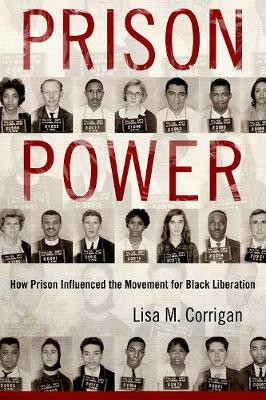 Prison Power: How Prison Influenced the Movement for Black Liberation - Race, Rhetoric, and Media Series (Hardback)