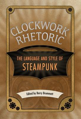 Clockwork Rhetoric: The Language and Style of Steampunk (Paperback)