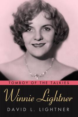 Winnie Lightner: Tomboy of the Talkies - Hollywood Legends Series (Hardback)
