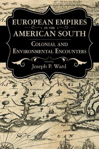 European Empires in the American South: Colonial and Environmental Encounters - Chancellor Porter L. Fortune Symposium in Southern History Series (Hardback)