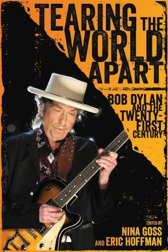 Tearing the World Apart: Bob Dylan and the Twenty-First Century - American Made Music Series (Hardback)