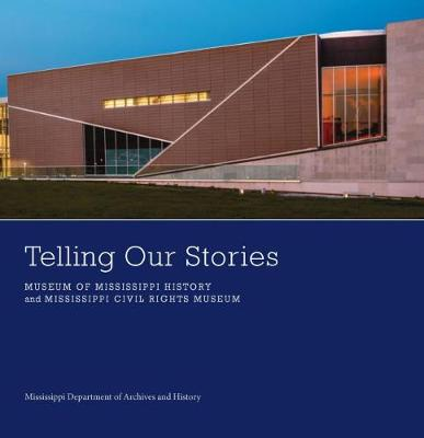 Cover Telling Our Stories: Museum of Mississippi History and Mississippi Civil Rights Museum