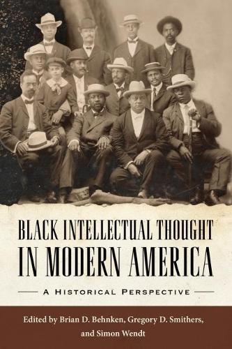 Black Intellectual Thought in Modern America: A Historical Perspective - Margaret Walker Alexander Series in African American Studies (Hardback)