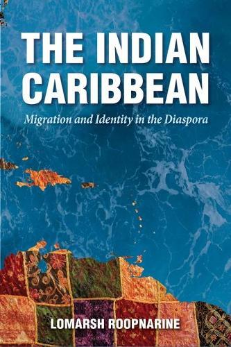The Indian Caribbean: Migration and Identity in the Diaspora - Caribbean Studies Series (Hardback)