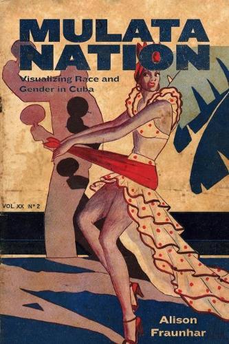 Mulata Nation: Visualizing Race and Gender in Cuba - Caribbean Studies Series (Hardback)