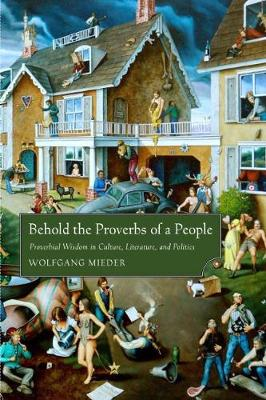 Behold the Proverbs of a People: Proverbial Wisdom in Culture, Literature, and Politics (Paperback)