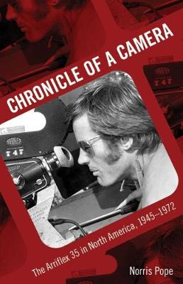 Chronicle of a Camera: The Arriflex 35 in North America, 1945-1972 (Paperback)