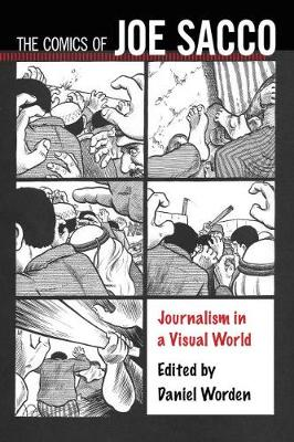 The Comics of Joe Sacco: Journalism in a Visual World - Critical Approaches to Comics Artists Series (Paperback)