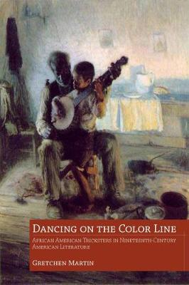Dancing on the Color Line: African American Tricksters in Nineteenth-Century American Literature (Paperback)