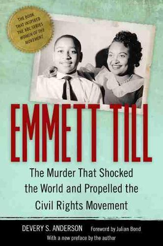 Emmett Till: The Murder That Shocked the World and Propelled the Civil Rights Movement - Race, Rhetoric, and Media Series (Paperback)