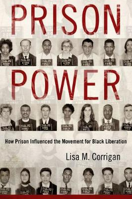 Prison Power: How Prison Influenced the Movement for Black Liberation - Race, Rhetoric, and Media Series (Paperback)