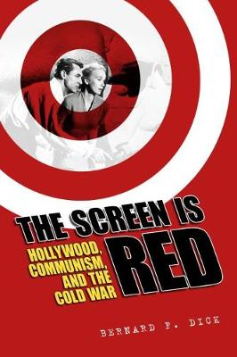 The Screen Is Red: Hollywood, Communism, and the Cold War (Paperback)