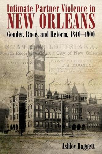 Intimate Partner Violence in New Orleans: Gender, Race, and Reform, 1840-1900 (Hardback)