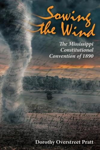 Sowing the Wind: The Mississippi Constitutional Convention of 1890 (Hardback)