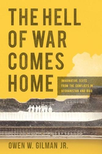 Cover The Hell of War Comes Home: Imaginative Texts from the Conflicts in Afghanistan and Iraq