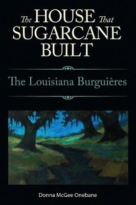 The House That Sugarcane Built: The Louisiana Burguieres (Paperback)