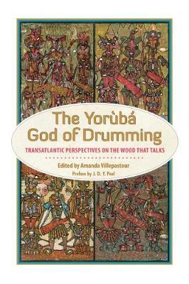 The Yoruba God of Drumming: Transatlantic Perspectives on the Wood That Talks (Paperback)