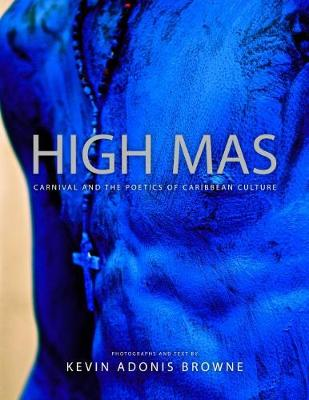High Mas: Carnival and the Poetics of Caribbean Culture (Hardback)