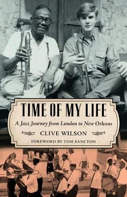 Time of My Life: A Jazz Journey from London to New Orleans - American Made Music Series (Hardback)