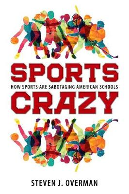 Sports Crazy: How Sports Are Sabotaging American Schools (Hardback)
