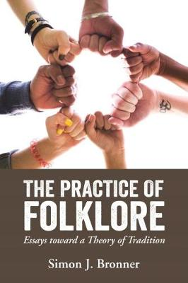 The Practice of Folklore: Essays toward a Theory of Tradition (Hardback)