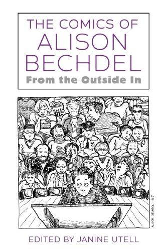 The Comics of Alison Bechdel: From the Outside In - Critical Approaches to Comics Artists Series (Paperback)