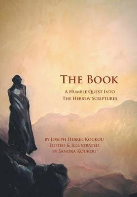 The Book: A Humble Quest Into the Hebrew Scriptures (Hardback)