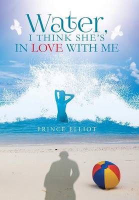 Water, I Think She's in Love with Me (Hardback)