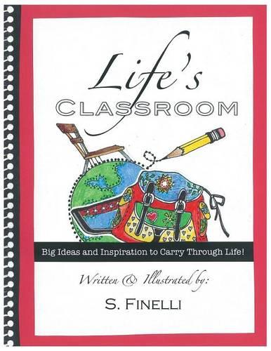 Life's Classroom: Big Ideas and Inspiration to Carry Through Life (Paperback)