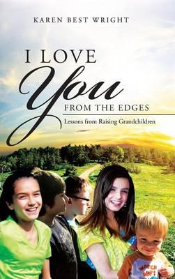 I Love You from the Edges: Lessons from Raising Grandchildren (Hardback)