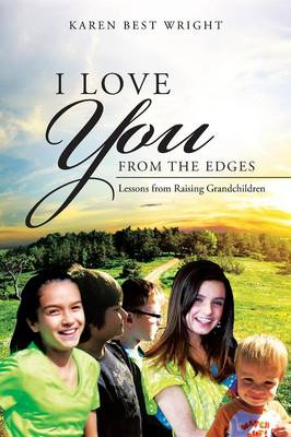 I Love You from the Edges: Lessons from Raising Grandchildren (Paperback)
